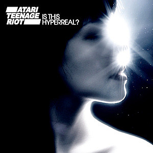 Atari Teenage Riot Is This Hyperreal