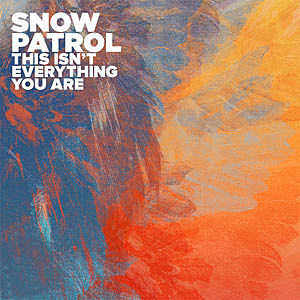 Snow Patrol This Isn't Everything You Are