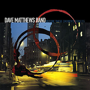Dave Matthews Band Before These Crowded Streets